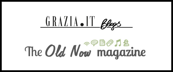 The Old Now Magazine – Grazia.it Blogs